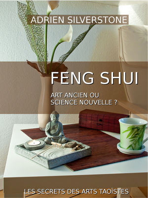 Le Feng Shui, art ancien ou science nouvelle ?