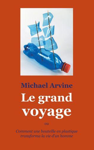Le grand voyage - ou Comment une bouteille en plastique transforma la vie d'un homme