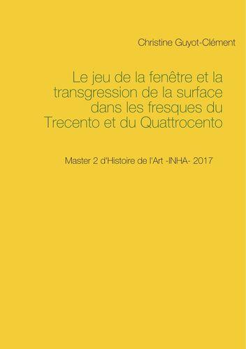Le jeu de la fenêtre et la transgression de la surface dans les fresques du Trecento et du Quattrocento