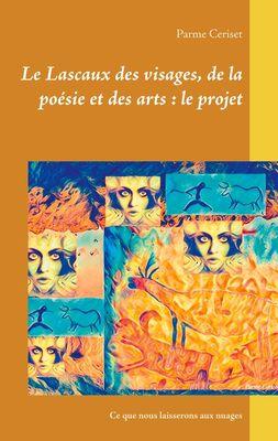 Le Lascaux des visages, de la poésie et des arts : le projet