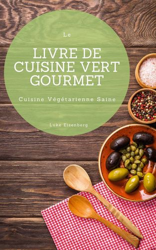 Le Livre De Cuisine Vert Gourmet