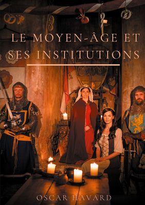 Le Moyen Age et ses institutions