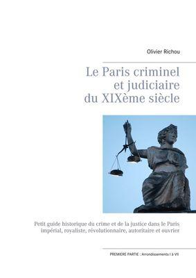 Le Paris criminel et judiciaire du XIXème siècle