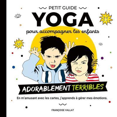 """Le petit guide yoga et ses cartes pour  accompagner les enfants adorablement """"terribles"""""""