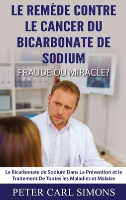 Le Remède Contre Le Cancer du Bicarbonate De Sodium - Fraude ou Miracle?