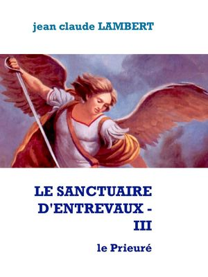 LE SANCTUAIRE D'ENTREVAUX - III