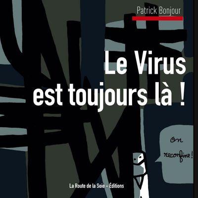 Le Virus est toujours là !