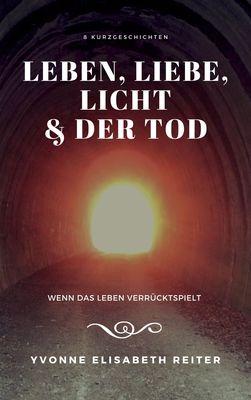 Leben, Liebe, Licht & der Tod