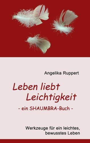 Leben liebt Leichtigkeit - ein SHAUMBRA-Buch -