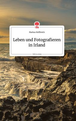 Leben und Fotografieren in Irland. Life is a Story - story.one