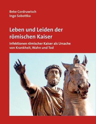 Leben und Leiden der römischen Kaiser