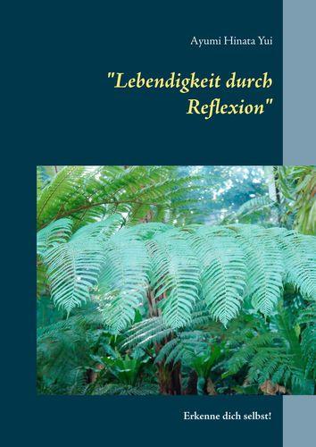 """""""Lebendigkeit durch Reflexion"""""""