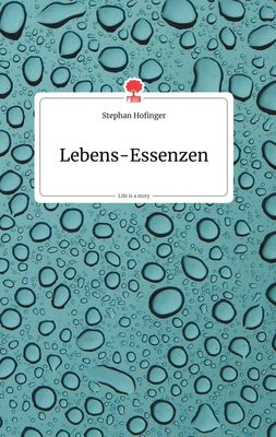 Lebens-Essenzen. Life is a Story