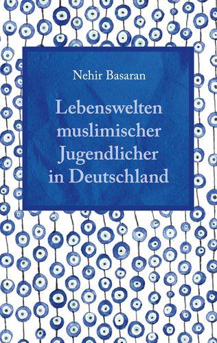 Lebenswelten muslimischer Jugendlicher in Deutschland