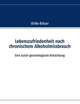 Lebenszufriedenheit nach chronischem Alkoholmissbrauch