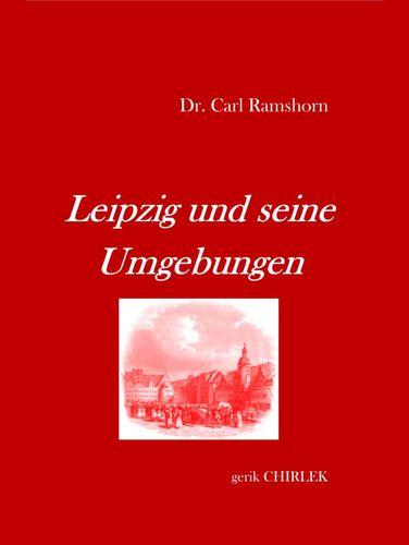 Leipzig und seine Umgebungen - mit Rücksicht auf ihr historisches Interesse.