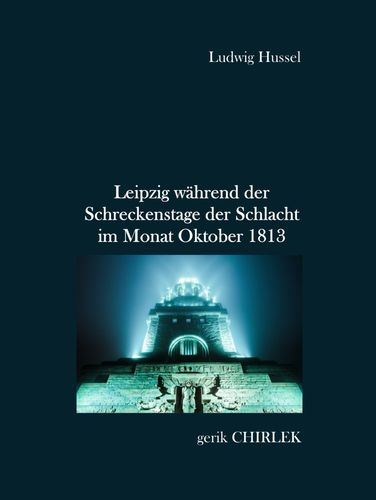 Leipzig während der Schreckenstage der Schlacht im Monat Oktober 1813