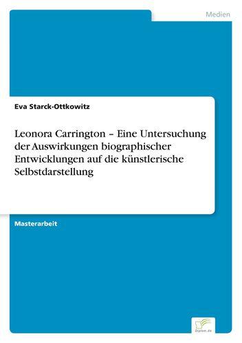 Leonora Carrington – Eine Untersuchung der Auswirkungen biographischer Entwicklungen auf die künstlerische Selbstdarstellung