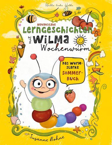 Lerngeschichten mit Wilma Wochenwurm - Das wurmstarke Sommerbuch