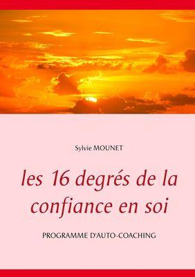 Les 16 degrés de la confiance en soi - Programme d'auto-coaching