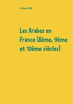 Les Arabes en France (8ème, 9ème et 10ème siècles)