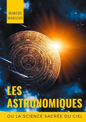 les Astronomiques ou la Science sacrée du Ciel