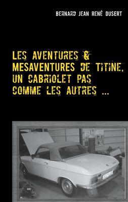 Les aventures et mésaventures de Titine, un cabriolet pas comme les autres ...