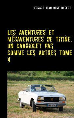 Les aventures et mésaventures de Titine, un cabriolet pas comme les autres TOME 4