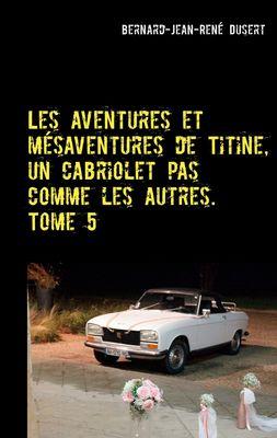Les aventures et mésaventures de Titine, un cabriolet pas comme les autres. Tome 5