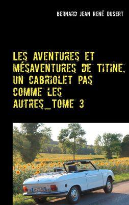 Les aventures et mésaventures de Titine, un cabriolet pas comme les autres_Tome 3