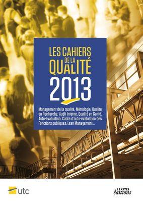Les Cahiers de la Qualité - 2013 - Management de la qualité, Métrologie, Qualité en Recherche, Audit interne, Qualité en Santé, Auto+évaluation, Cadre d'auto+évaluation des Fonctions publiques, Lean Management...