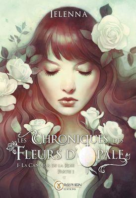 Les Chroniques des Fleurs d'Opale, Tome I - La Candeur de la Rose, partie 1