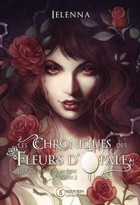 Les Chroniques des Fleurs d'Opale, Tome I - La Candeur de la Rose, partie 2