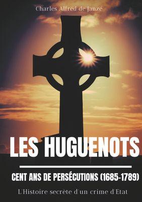 Les Huguenots : Cent ans de persécutions (1685-1789)