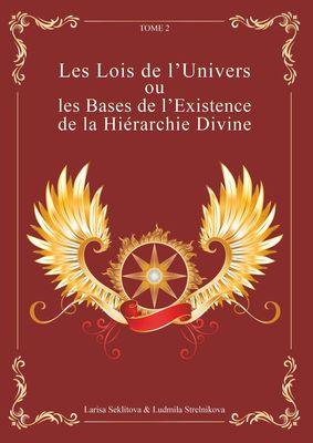 Les Lois de l'Univers ou les Bases de l'existence de la hiérarchie Divine tome 2