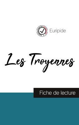 Les Troyennes de Euripide (fiche de lecture et analyse complète de l'oeuvre)