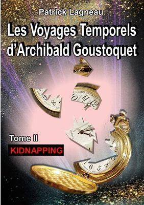 Les voyages temporels d'Archibald Goustoquet - Tome II
