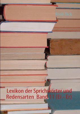Lexikon der Sprichwörter und Redensarten  Band 11 (Ei - Er)