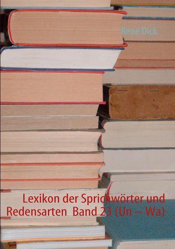 Lexikon der Sprichwörter und Redensarten  Band 23 (Un – Wa)