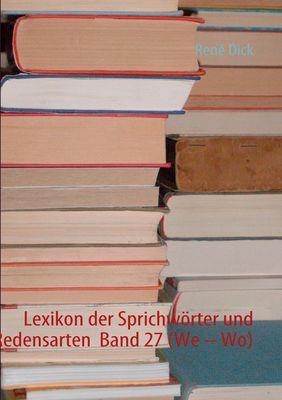 Lexikon der Sprichwörter und Redensarten  Band 27 (We – Wo)