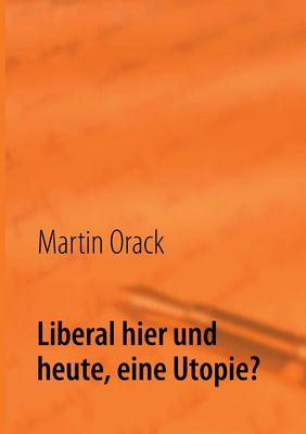 Liberal hier und heute, eine Utopie?