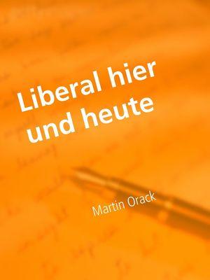 Liberal hier und heute