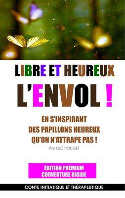 LIBRE ET HEUREUX, L'ENVOL ! Edition prémium