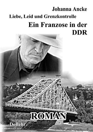 Liebe, Leid und Grenzkontrolle - Ein Franzose in der DDR - Roman