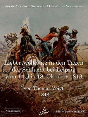 Liebertwolkwitz in den Tagen der Schlacht bei Leipzig vom 14. bis 18. Oktober 1813