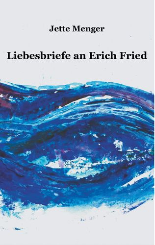 Liebesbriefe an Erich Fried