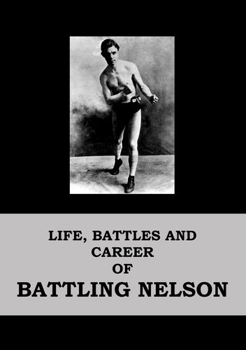 Life, Battles and Career of Battling Nelson