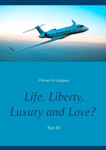 Life, Liberty, Luxury and Love? Part III