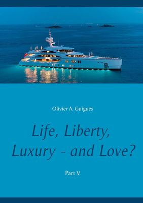Life, Liberty, Luxury - and Love? Part V