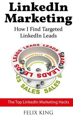 LinkedIn Marketing: How I Find Targeted LinkedIn Leads